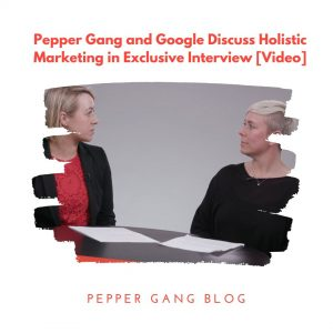 Pepper Gang and Google Discuss Holistic Marketing in Exclusive Interview [Video] featured image