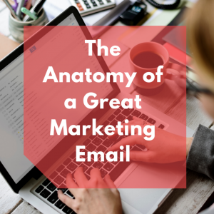 the anatomy of a great marketing email